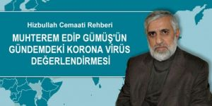 The leader of Hizbullah the Honorable Edip Gümüş releases a message about the pandemic