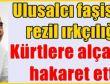 Aydınlık yazarı Kürtlere alçakça  hakaret etti