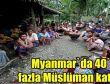 Myanmar`da 40`dan fazla Müslüman öldürüldü