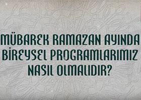Ramazan ayında bireysel programlarımız nasıl olmalıdır?